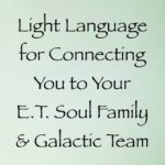 light language for connecting you to your e.t. soul family & galactic team - channeled by daniel scranton channeler of archangel michael