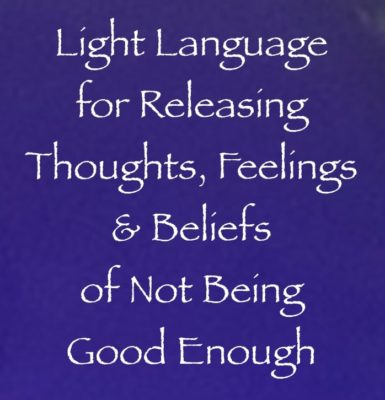 light language for releasing thoughts, feelings & beliefs of not being good enough channeler of daniel scranton