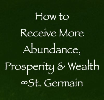 how to receive more abundance prosperity & wealth - st. germain channeled by daniel scranton channeler of arcturian council