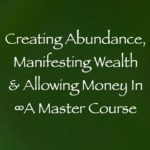 creating abundance manifesting wealth & allowing money in - a master course with daniel scranton