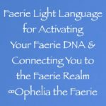faerie light language for activating your faerie DNA & connecting you to the faerie realm - ophelia the faerie - channeled by daniel scranton channeler of archangel michael