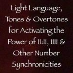 light language tones and overtones for activating the power of 1111 and other number synchronicities channeled by daniel scranton