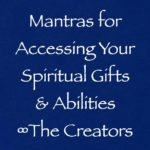 mantras for accessing your spiritual gifts & abilities - creators - channeled by daniel scranton channeler of archangel michael yeshua ets