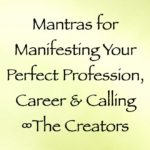 mantras for manifesting your perfect profession, career & calling - the creators, channeled by daniel scranton channeler of archangel michael