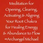 meditation for clearing, opening, aligning & activating your root chakra for healing energy & abundance to flow - archangel michael channeled by daniel scranton channeler of the arcturian council