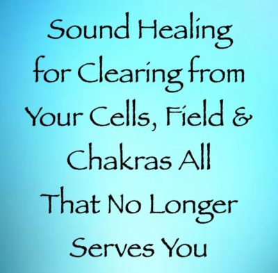 sound healing for clearing from your cells chakras & energy fields all that no longer serves you - channeled by daniel scranton channeler of the arcturian council