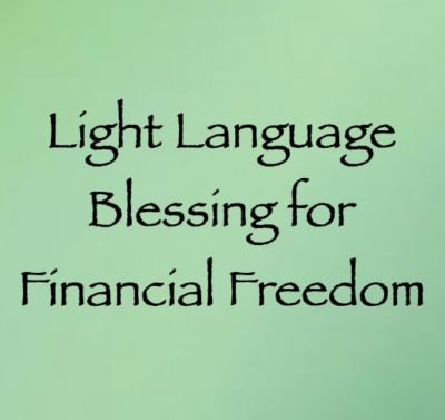 light language blessing for Financial Freedom - channeled by daniel scranton channeler of the arcturian council