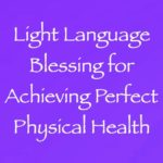 light language blessing for achieving perfect physical health channeled by daniel scranton