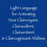 light language for activating your clairvoyant clairaudient clairsentient & claircognizant abilities - channeled by daniel scranton channeler of archangel michael