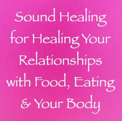 sound healing for healing your relationships with food, eating & your body - channeled by daniel scranton, channeler of the arcturian council