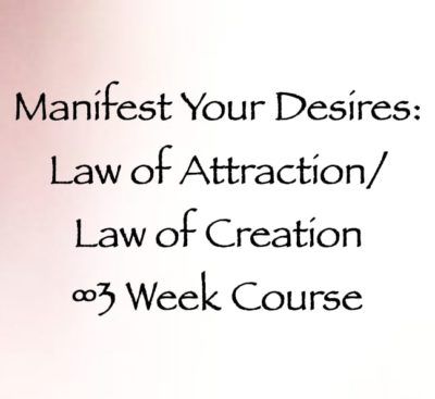 Manifest Your Desires Law of Attraction Law of Creation 3 Week Course, with daniel scranton, channeler