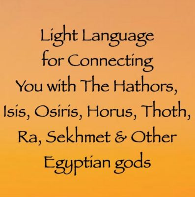 light language for connecting you with the hathors, ra, isis, osiris, sekhment, thoth, horus & other egyptian gods, channeled by daniel scranton