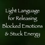 light language for releasing blocked emotions & stuck energy - channeled by daniel scranton, channeler of arcturian council