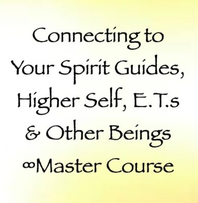 Connecting to Your Spirit Guides, Higher Self, E.T.s & Other Beings Master Course with Channeler Daniel Scranton