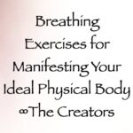 breathing exercises for manifesting your ideal physical body - the creators - channeled by Daniel Scranton