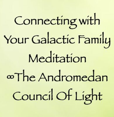 connecting with your galactic family meditation - andromedan council of light - channeled by daniel scranton channeler of arcturian council