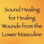 sound healing for healing wounds from the lower masculine - channeled by daniel scranton, channeler of archangel michael