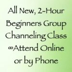 beginners group channeing class - online or by phone - daniel scranton channeler of arcturians