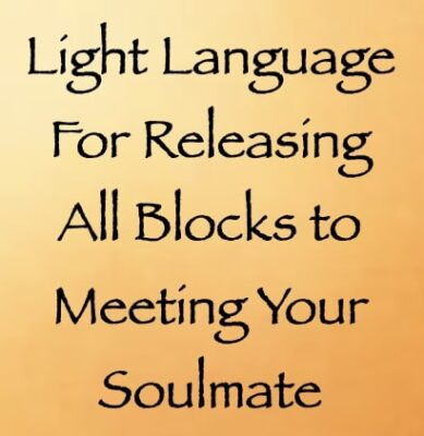light language for releasing all blocks to meeting your soulmate - channeled by daniel scranton, channeler of arcturian council