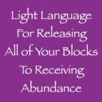 light language for releasing all of your blocks to receiving abundance channeled by daniel scranton channeler of arcturian council