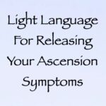 light language for releasing your ascesnsion symptoms - channeled by daniel scranton, channeler of the 9th dimensional arcturian council