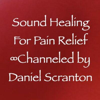 sound healing for pain relief - channeled by daniel scranton, channeler of archangel michael