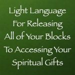 light language for releasing all of your blocks to accessing your spiritual blocks - channeled by daniel scranton channeler of the arcturian council