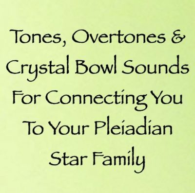 sound healing for connecting you with your pleiadian star family - channeled by daniel scranton channeler of arcturian council