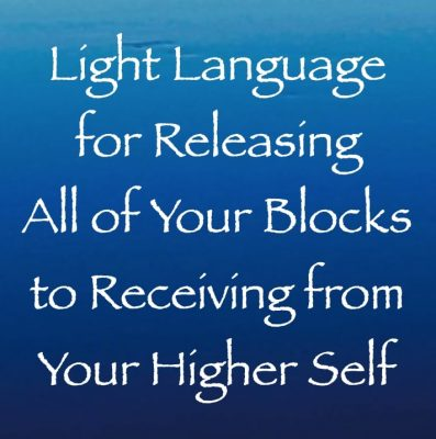 light language for releasing all of your blocks to receiving from your higher self - channeled by daniel scranton channeler archangel michael