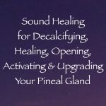 sound healing for decalcifying, healing, opening, upgrading & activating your pineal gland - channeled by daniel scranton channeler of arturians