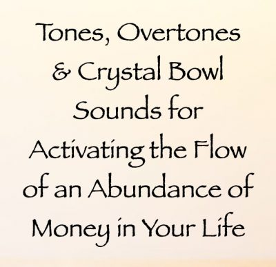 tones overtones & crystal bowl sounds for activating the flow of an abundance of money in your life - channeled by daniel scranton channeler of archangel michael